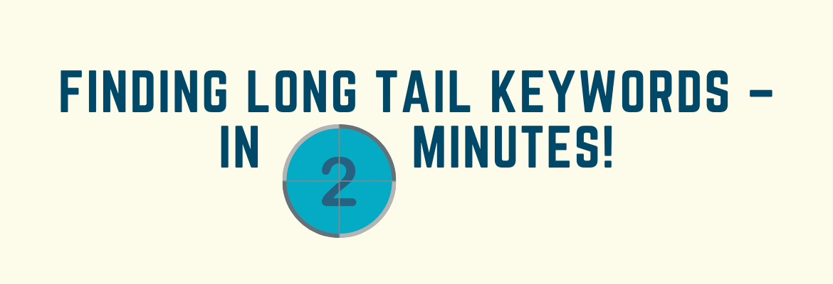 Finding Long Tail Keywords – In 2 Minutes!
