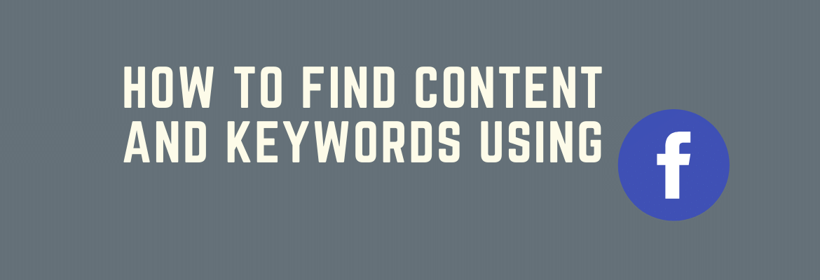 How To Find Content And Keywords Using Facebook